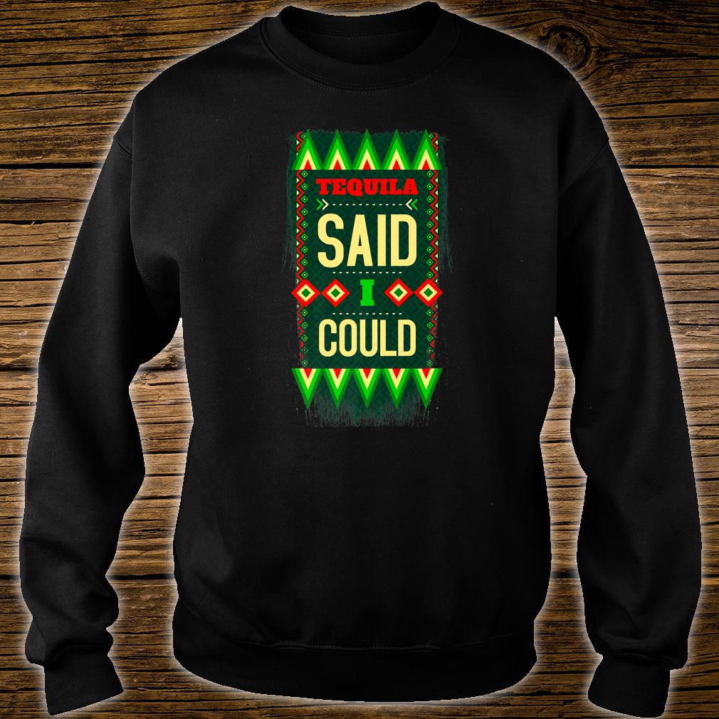 Tequila Said I Could Mexican Colors Joke Shirt sweater