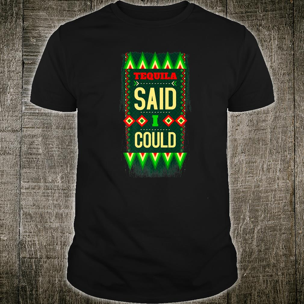 Tequila Said I Could Mexican Colors Joke Shirt