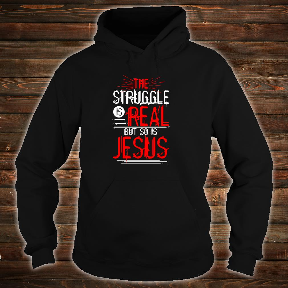 The Struggle is Real but so is Jesus Christian Saying Shirt hoodie