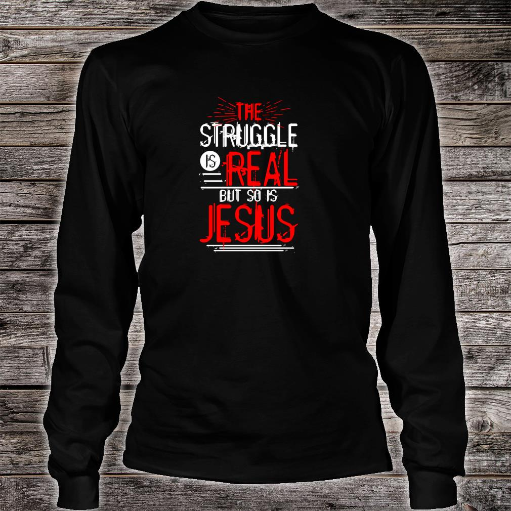 The Struggle is Real but so is Jesus Christian Saying Shirt Long sleeved