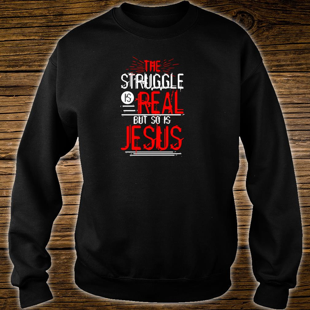 The Struggle is Real but so is Jesus Christian Saying Shirt sweater