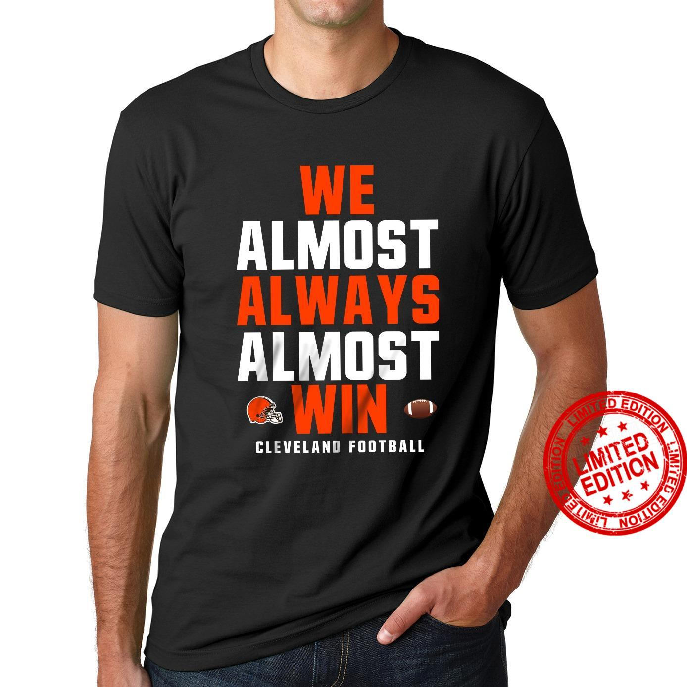 We Almost Always Almost Win Cleveland Football Shirt