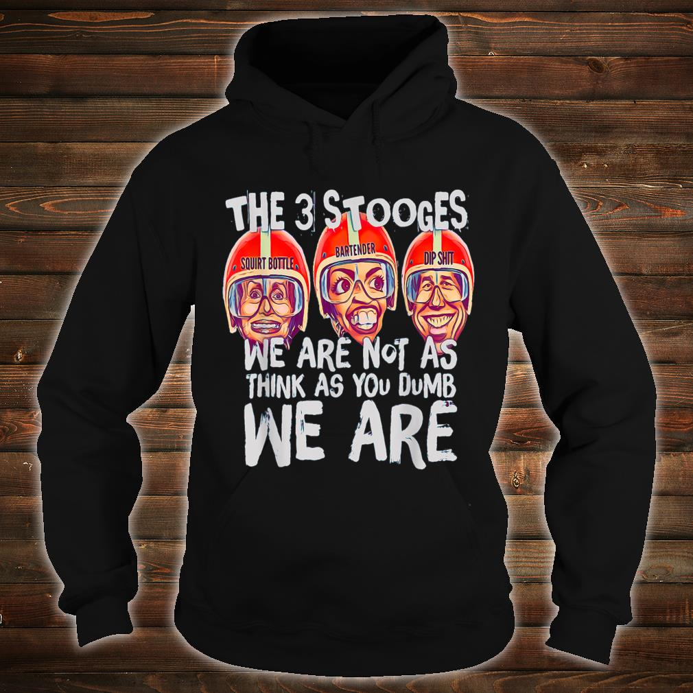 We Are Not As Think As Shirt hoodie
