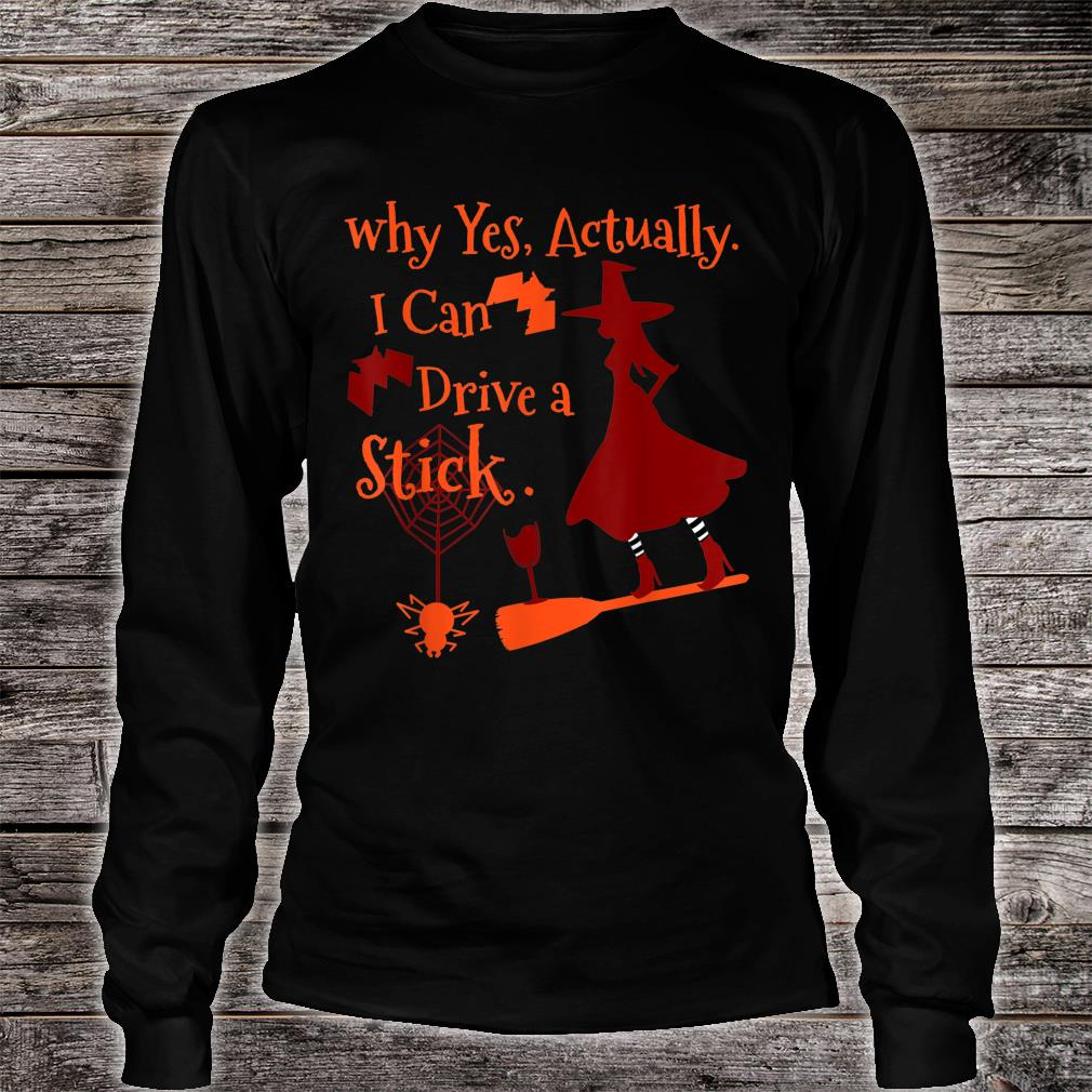 Why Yes Actually I Can Drive a Stick Fun Halloween Shirt Long sleeved