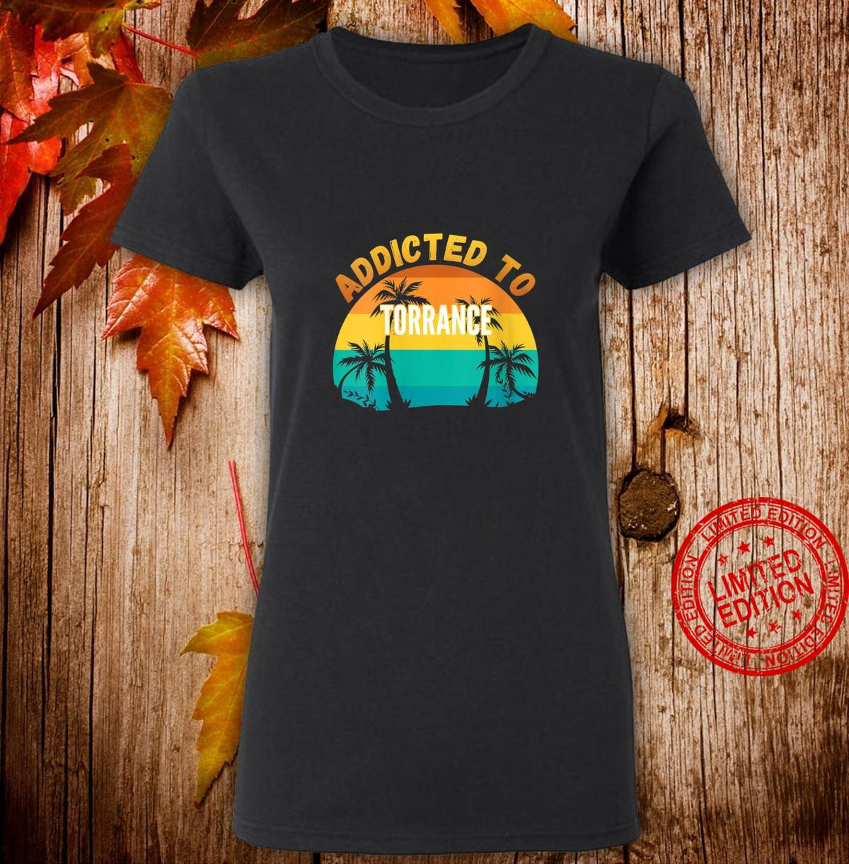 Womens Addicted to Torrance, From Torrance Shirt ladies tee