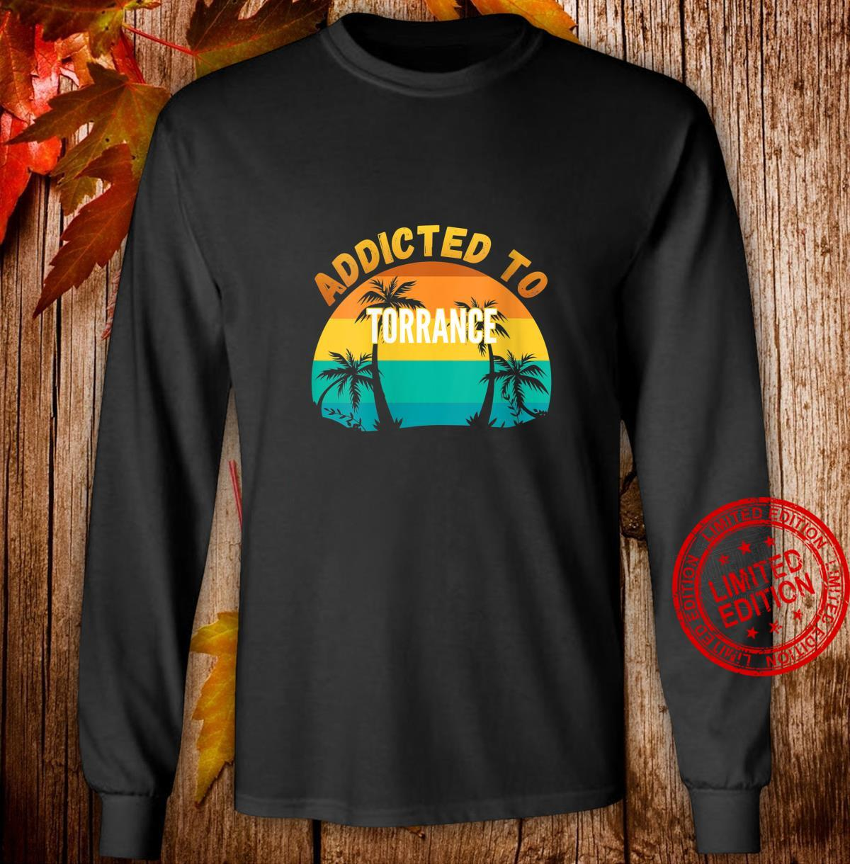 Womens Addicted to Torrance, From Torrance Shirt long sleeved