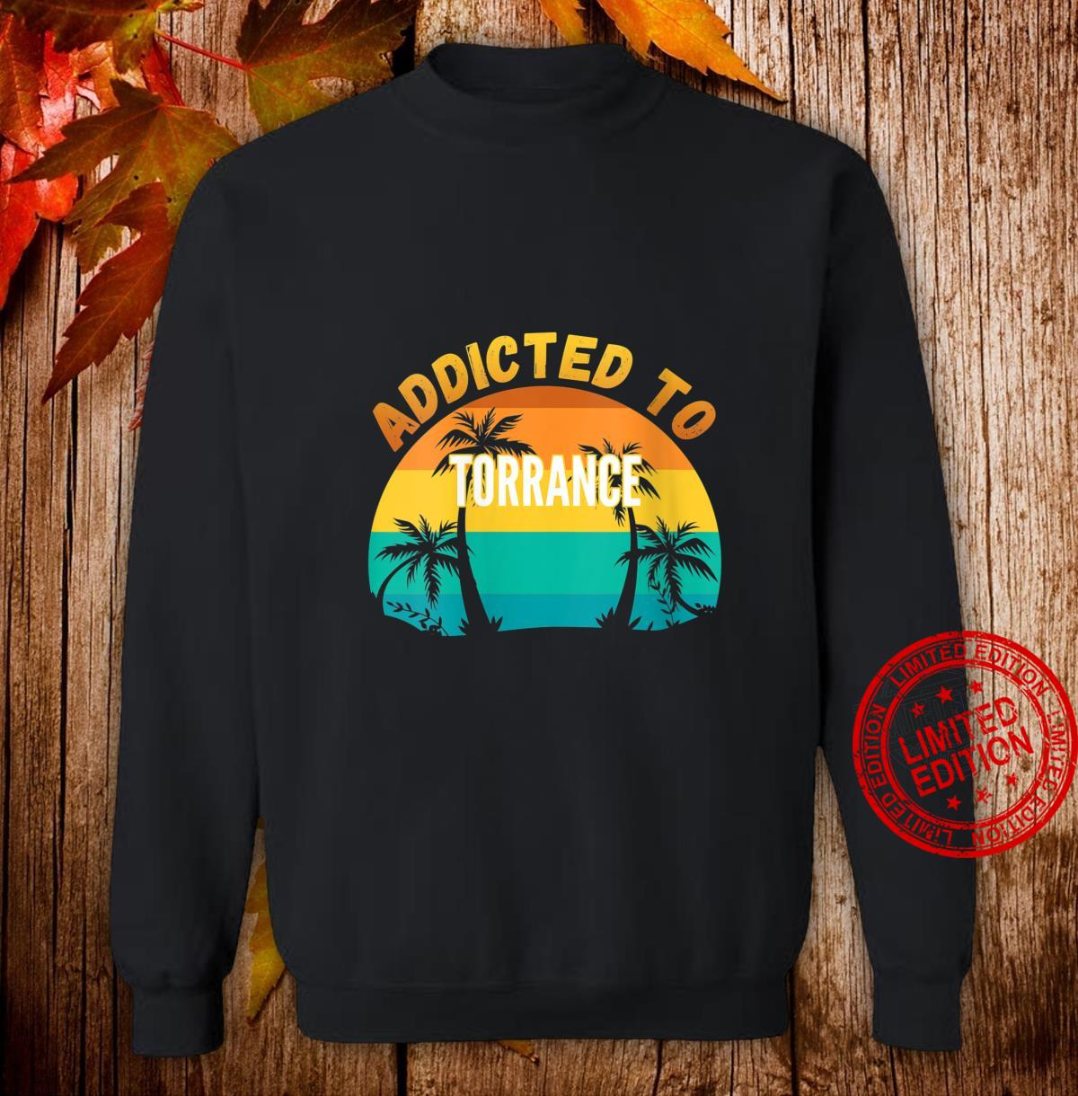 Womens Addicted to Torrance, From Torrance Shirt sweater