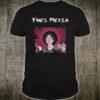 Ynes Celebrating Mexia Shirt