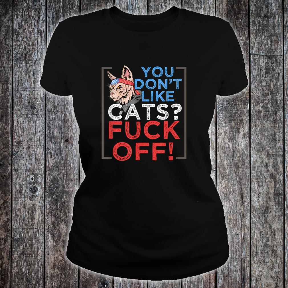 You Don't Like Cats, Fuck Off Shirt ladies tee