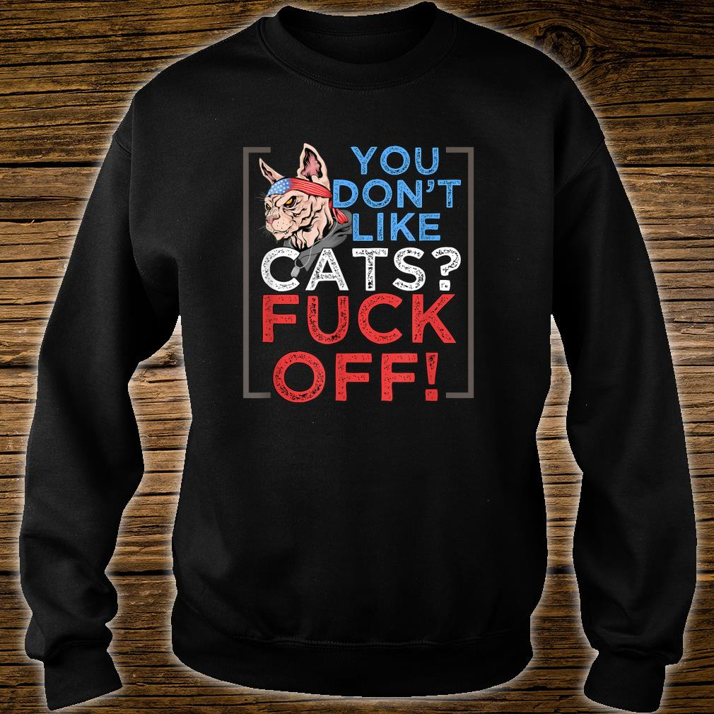 You Don't Like Cats, Fuck Off Shirt sweater