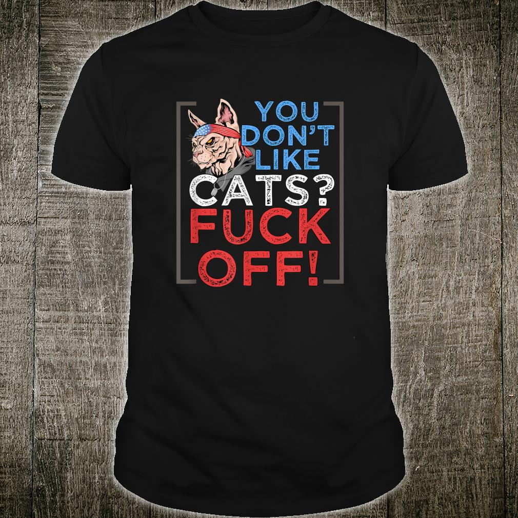 You Don't Like Cats, Fuck Off Shirt
