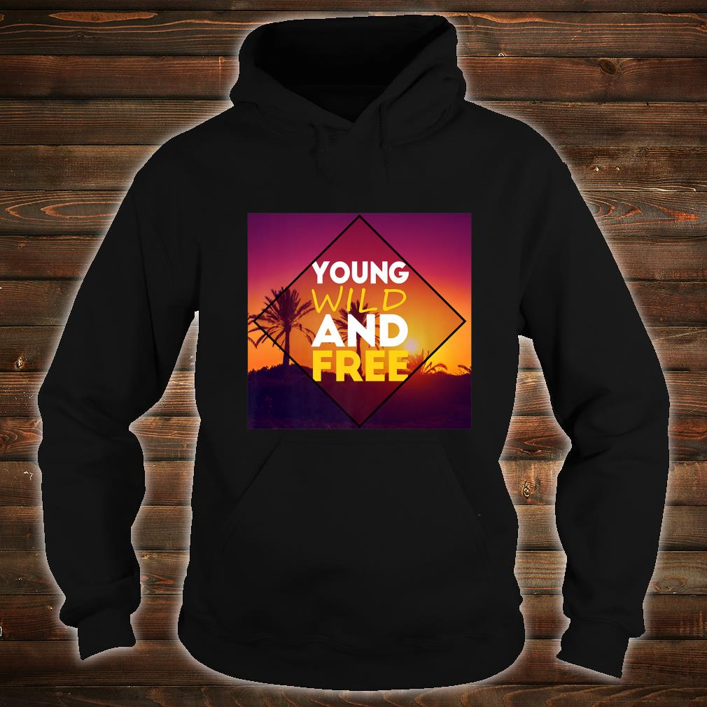 Young Wild And Free Shirt hoodie