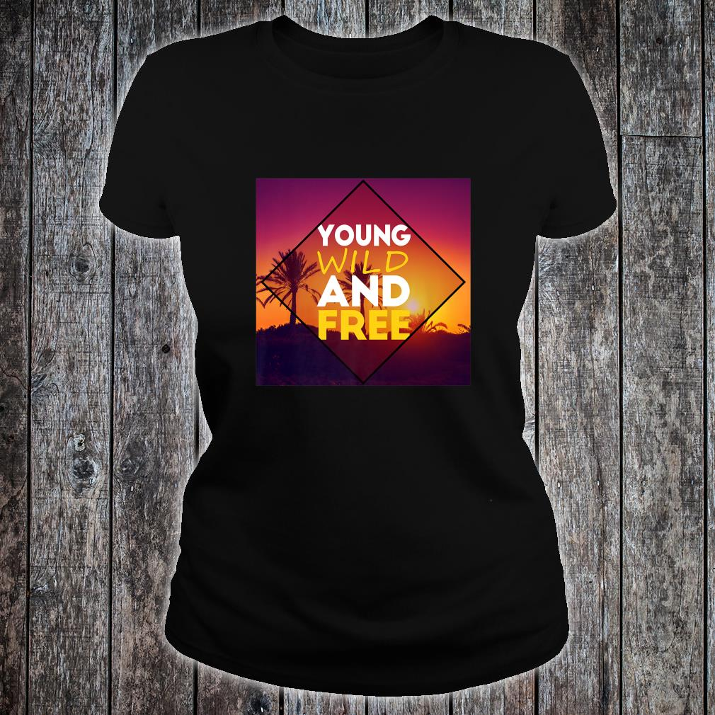 Young Wild And Free Shirt ladies tee