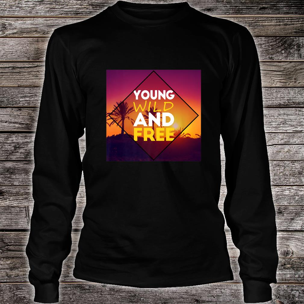 Young Wild And Free Shirt Long sleeved