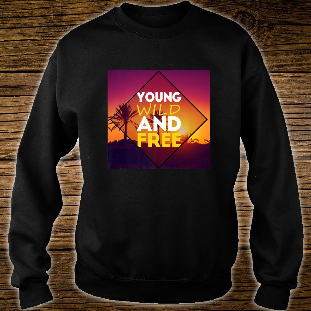Young Wild And Free Shirt sweater