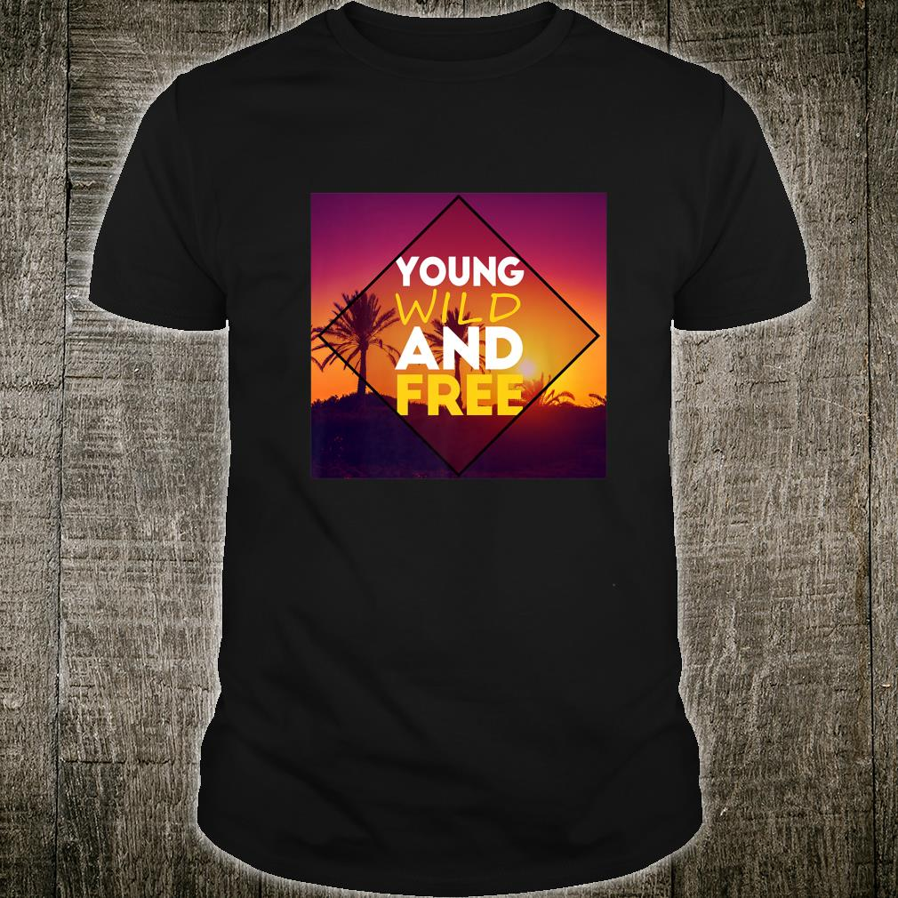 Young Wild And Free Shirt