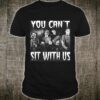 you can't sit with us funny halloween horror Shirt