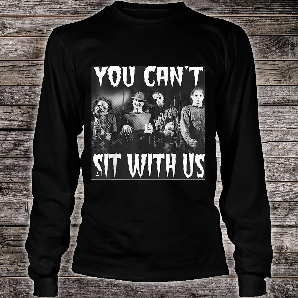 you can't sit with us funny halloween horror Shirt Long sleeved