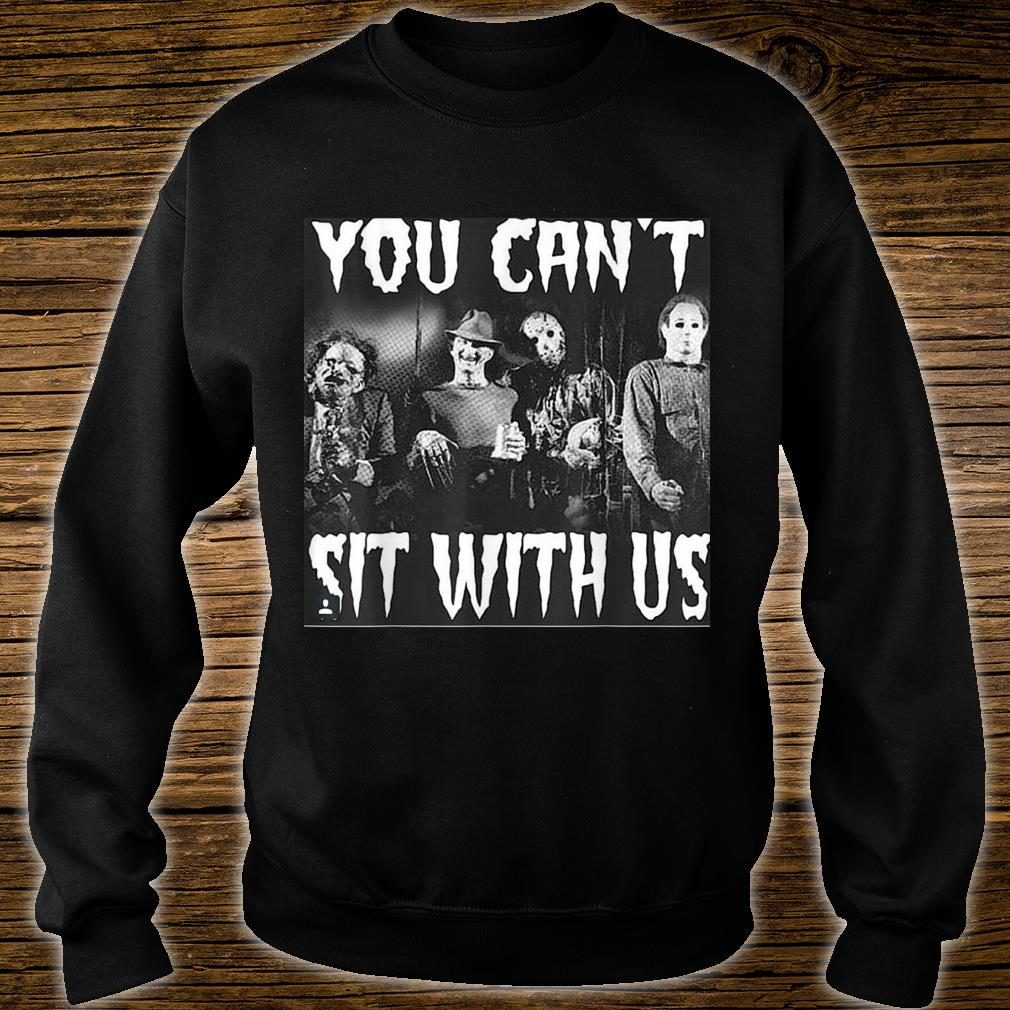 you can't sit with us funny halloween horror Shirt sweater